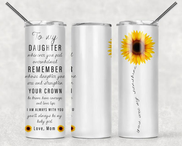 To My Daughter Straight or Tapered 20 oz Skinny Tumbler Sublimation Transfer EPC011