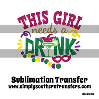 This Girl Needs a Drink Sublimation Transfer OMC088