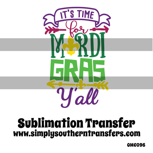 It's Time for Mardi Gras Y'all Sublimation Transfer OMC096