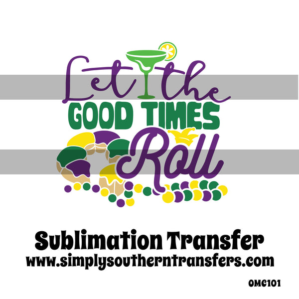 Let the Good Times Roll Sublimation Transfer OMC101