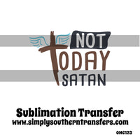 Not Today Satan Sublimation Transfer OMC123