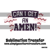 Can I Get an Amen Sublimation Transfer OMC128