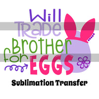 Will Trade Brother for Eggs Sublimation Transfer OSG254