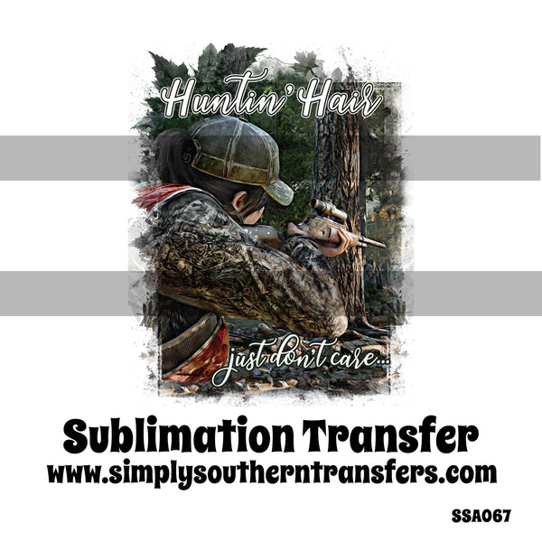 Huntin' Hair Just Don't Care Sublimation Transfer SSA067