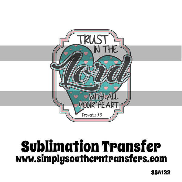Trust in the Lord With All Your Heart Sublimation Transfer SSA122