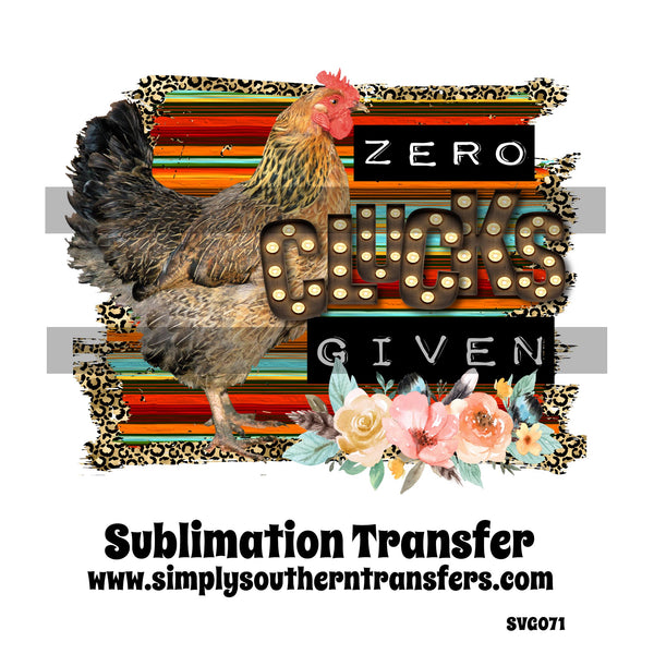 Zero Clucks Given Sublimation Transfer SVG071