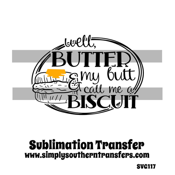 Well Butter My Butt Sublimation Transfer SVG117