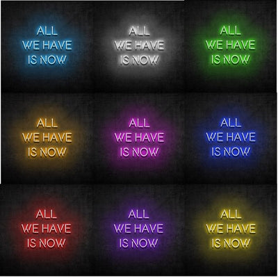 'All we have is now' Neón