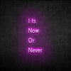 'It's now or never' Neón