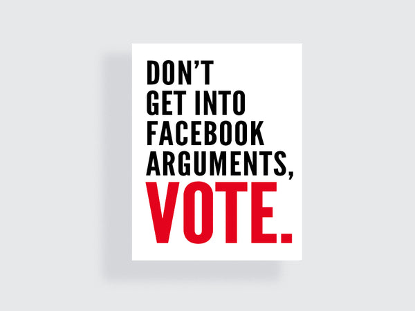 Don't Get Into Facebook Arguments, Vote - Printable Poster - e.m.papers - 2018 Midterm Elections