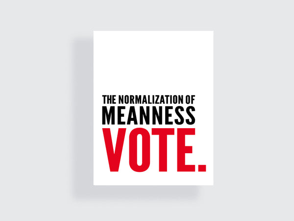 The Normalization of Meanness - e.m.papers - printable political poster