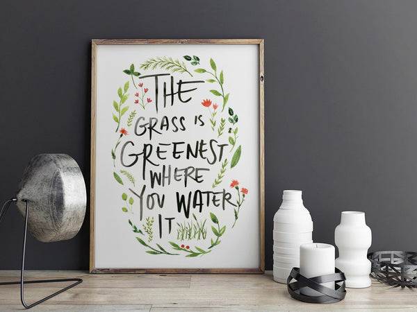 Printable Quote - The Grass is Greener Where You Water It
