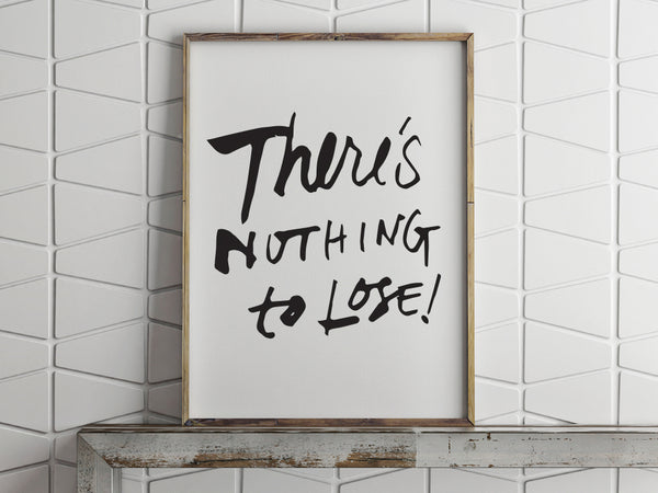 Printable Wall Art - There's Nothing To Lose