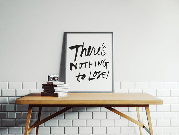 Printable Quote Wall Art - There's Nothing To Lose