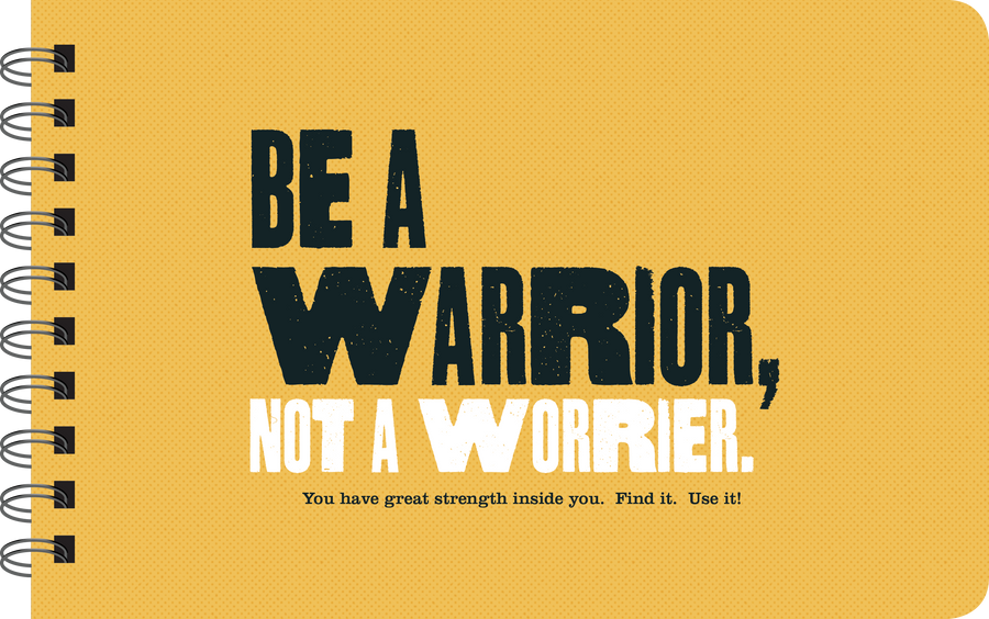 Be a warrior, not a worrier book page