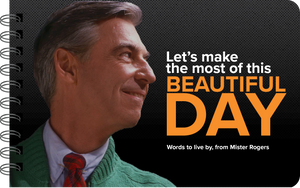 Mister Rogers Let's Make the Most of this Beautiful Day