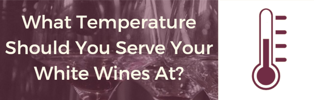 What Temperature To Serve Your White Wine