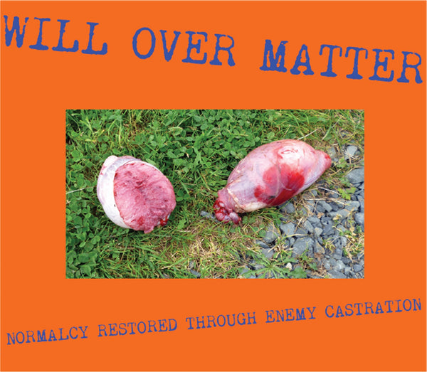 Will Over Matter - Normalcy Restored Through Enemy Castration CD