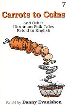 Carrots to Coins and Other Ukrainian Folk Tales Retold in English