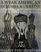 A Weak American in Russia & Ukraine - Adventures & Misadventures Living among the Natives