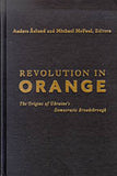 Revolution in Orange - The Origins of Ukraine's Democratic Breakthrough