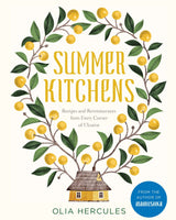 Summer Kitchens - Recipes and Reminiscences from Every Corner of Ukraine