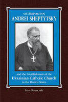 Metropolyt A. Sheptytsky and the Establishment of the Ukrainian Catholic Church in the United States