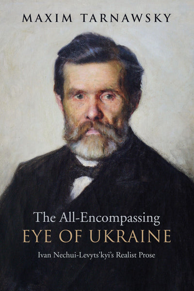 The All-Encompassing Eye of Ukraine -  Ivan Nechui-Levyts'kyi's Realist Prose