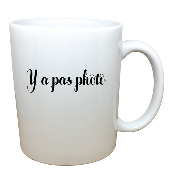 Tasse Y a pas photo