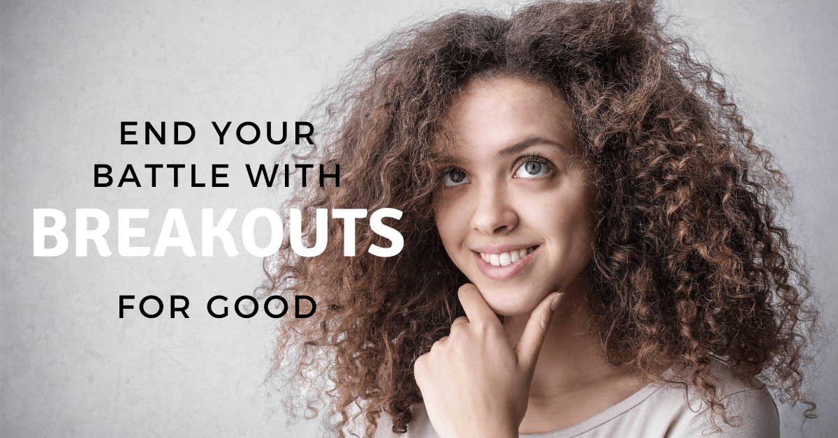 End Your Battle With Breakouts...For Good