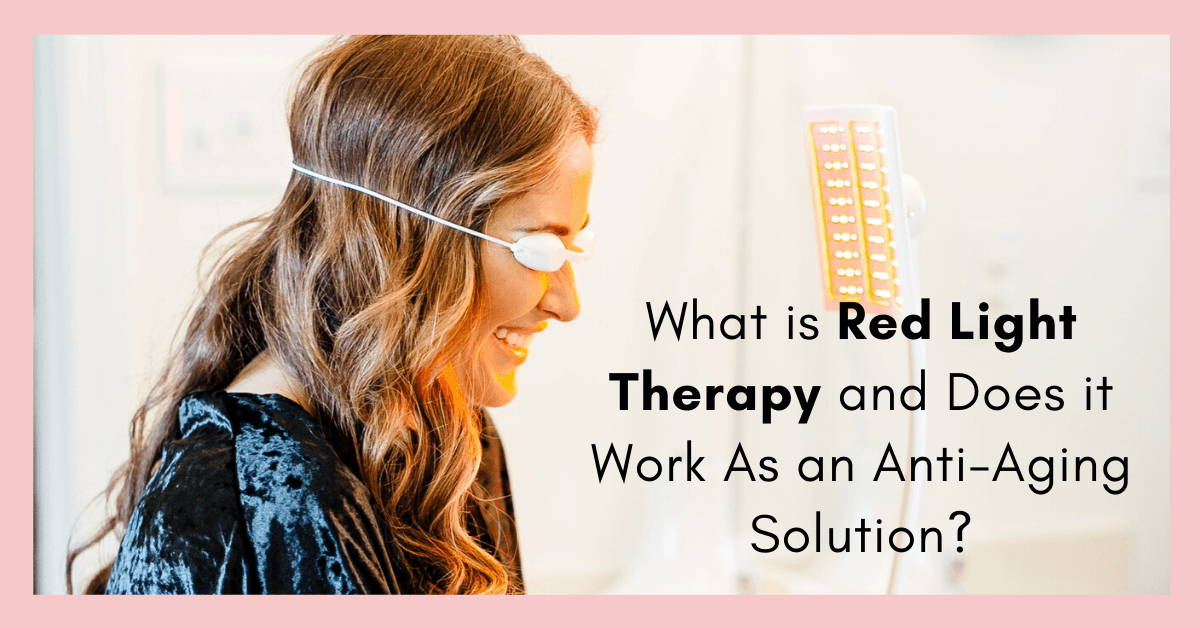 What is Red Light Therapy and Does it Work As an Anti-Aging Solution?