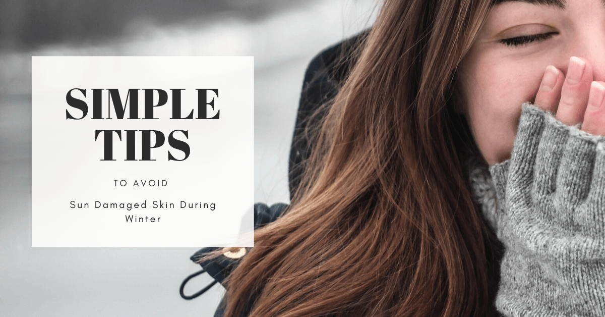 Simple Tips To Avoid Sun Damaged Skin During Winter