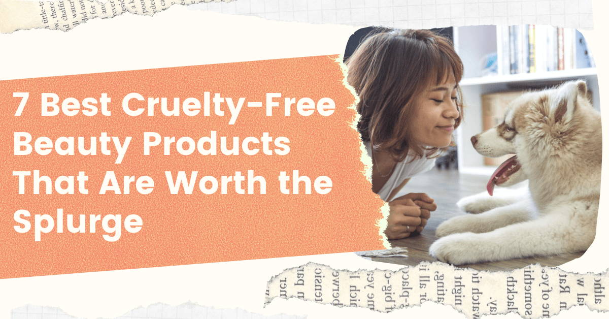 7 Best Cruelty-Free Beauty Products That Are Worth the Splurge
