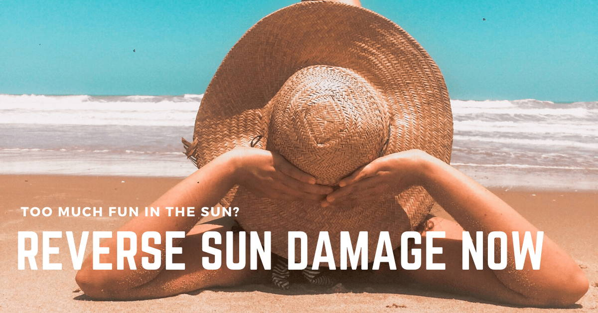 Too Much Fun In The Sun?  Reverse Sun Damage Now!