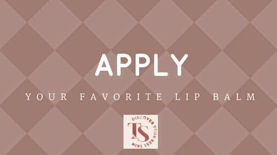 apply your favorite lipbalm