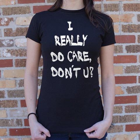 I Really Do Care, Don't You? T-Shirt (Ladies)