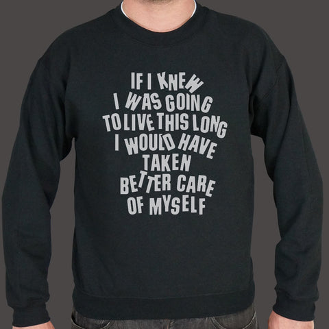 If I Knew I Was Going To Live This Long, I Would Have Taken Better Care Of Myself Sweater (Mens)