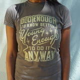 Old Enough Young Enough T-Shirt (Ladies)