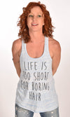 Life Is Too Short For Boring Hair Racerback Tank Ginger Problems