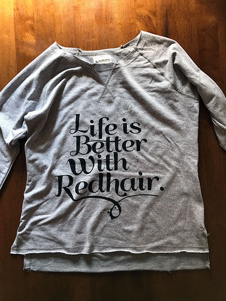Life Is Better With Red Hair - Ladies French Terry Sweatshirt - Ginger Problems - 1