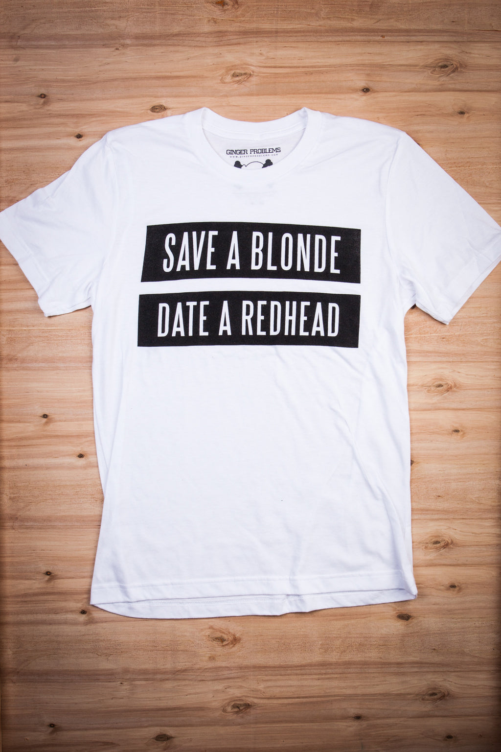 Save a Blonde Date a Redhead White Tee Ginger Problems - Red Hair Don't Care