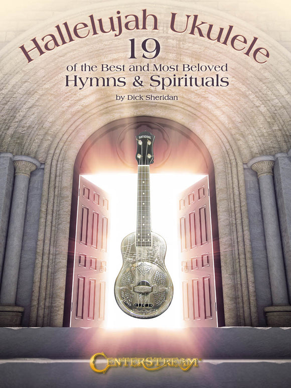 Hallelujah Ukulele 19 of the Best and Most Beloved Hymns & Spirituals