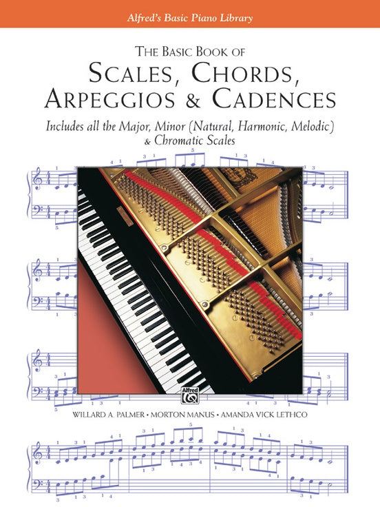 The Basic Book of Scales, Chords, Arpeggios & Cadences Includes All the Major, Minor (Natural, Harmonic, Melodic) & Chromatic Scales