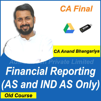 CA Final Financial Reporting (AS and IND AS Only) Old Course by CA Anand Bhangariya