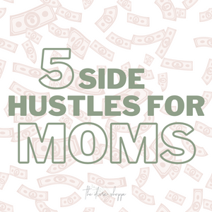 5 Side Hustles for Moms