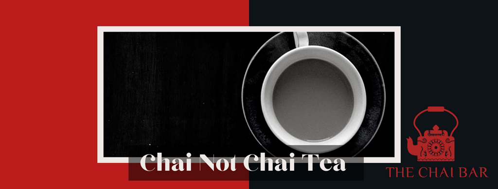 Chai NOT Chai Tea