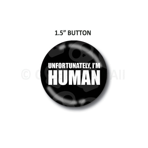 "Unfortunately I'm Human - 1.5"" Button"
