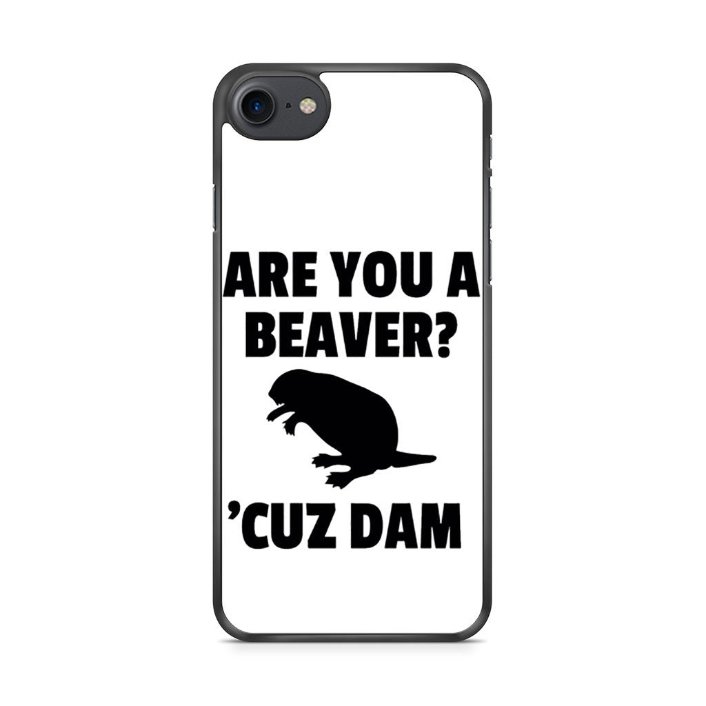 Are You Beaver Cuz Dam iPhone 7 Case
