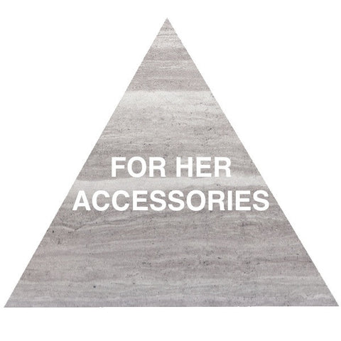FOR HER • ACCESSORIES