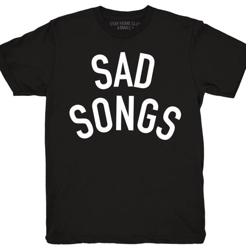 SAD SONGS T SHIRT - STAY HOME CLUB
